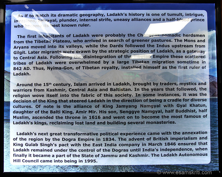 Brief history of Ladakh from a people perspective. The first inhabitants of Ladakh were perhaps Tibetan nomadic herdsmen. The Mons, Aryans and Dards moved in later. In 842 A.D there