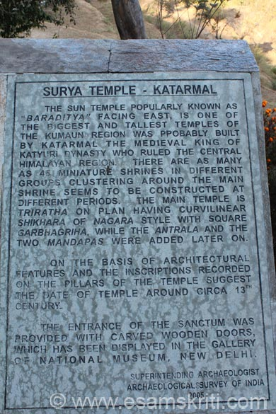 17 kms before Almora is the Sun Temple Katarmal. It is on top of a hill, quite a drive. Was told easier if one walked up. From point where we parked the car is about a 10 minute walk.