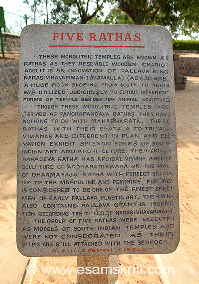 Board outside temple. They are also called Panchapandava Rathas although they have nothing to do with the Mahabharata. They were excavated during the reign of Narasimhavarman I.  Monuments can be grouped according to mode of construction. Monoliths cut out of solid rock, caves excavated in hill-scarps and used as temples, temples meaning built-up masonry temples, sculptured scenes and other edifices like loose sculptures, engravings etc.