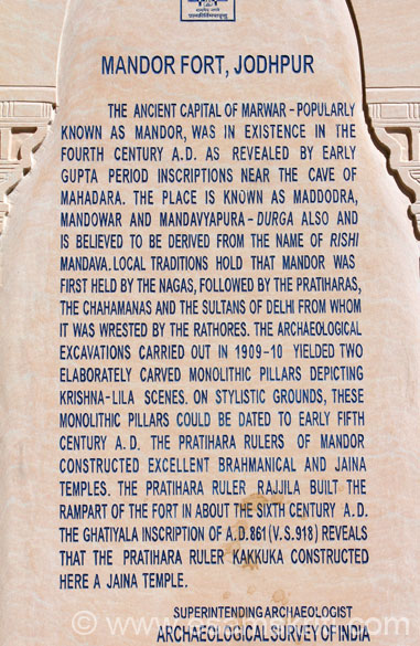 About Mandore Fort. Highlights  - Mandore existed in 4th century A.D. the ancient capital of Marwar. The Pratihara ruler built the rampart of the fort in 6th century A.D. Its name could also be derived from the Rishi Mandava.