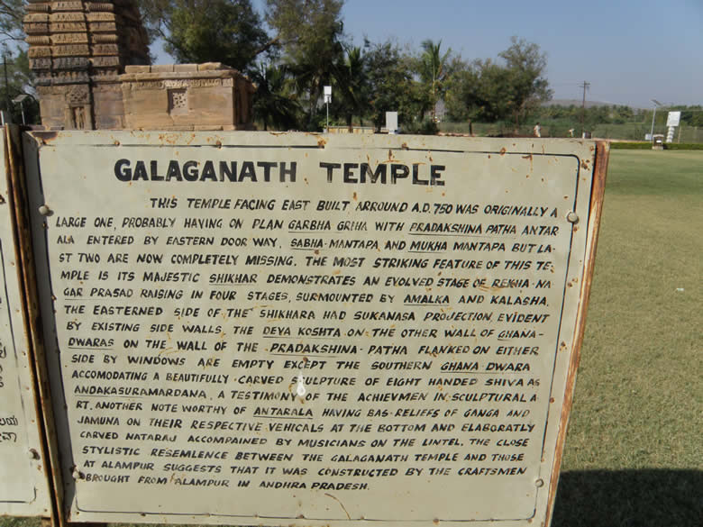 Board outside Galaganath Temple was built around 750 A.D. and is in Northern or Nagara style. Art historians call Pattadakal site as `the laboratory of Indian temples` as also `Cradle of Indian temple architecture` so is Aihole.