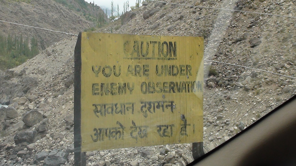 Along the way you see boards that say `You are under enemy observation`. You see them at quite a few places esp near Drass/Kargil/Zozilla Pass